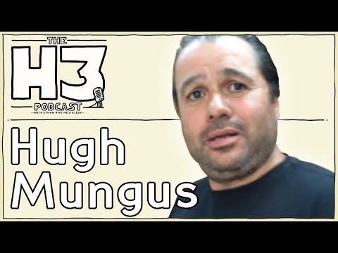 H3 Podcast #18 - Hugh Mungus