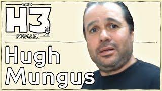 H3 Podcast #18 - Hugh Mungus