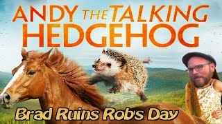 Andy the Talking Hedgehog - Brad Ruins Rob's Day