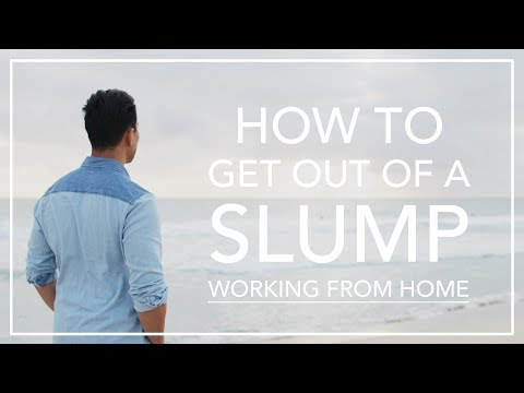 Two Ways To Get Out of a Slump Working From Home