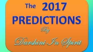 2017 PREDICTIONS for the World by Darshini In Spirit