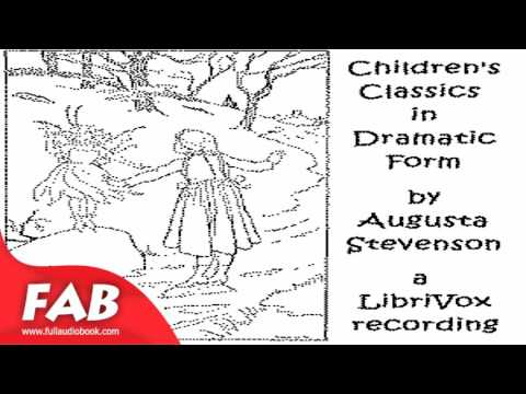 Children's Classics in Dramatic Form Full Audiobook by Augusta STEVENSON by Plays