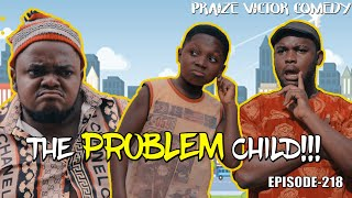 Download PVC Comedy - THE PROBLEM CHILD (PRAIZE VICTOR COMEDY) EPISODE 218