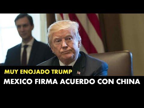 MEXICO DEJA A UN LADO A DONALD TRUMP Y FIRMA ACUERDO CON CHINA - DONALD TRUMP MUY ENOJADO