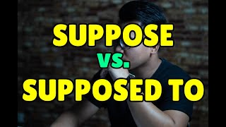 SUPPOSE or SUPPOSED TO? Learn English Phrases