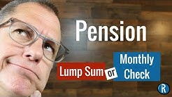 Pension Option for Retirement: Lump Sum or Monthly Payments?