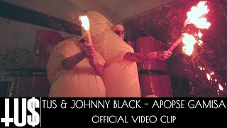 Смотреть клип Tus & Johnny Black - Apopse G@mi$A