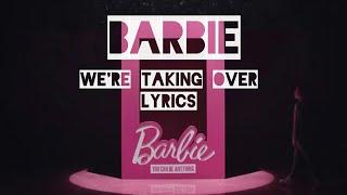 Barbie We Re Taking Over Lyrics