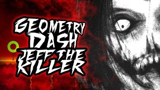 GEOMETRY DASH: JEFF THE KILLER