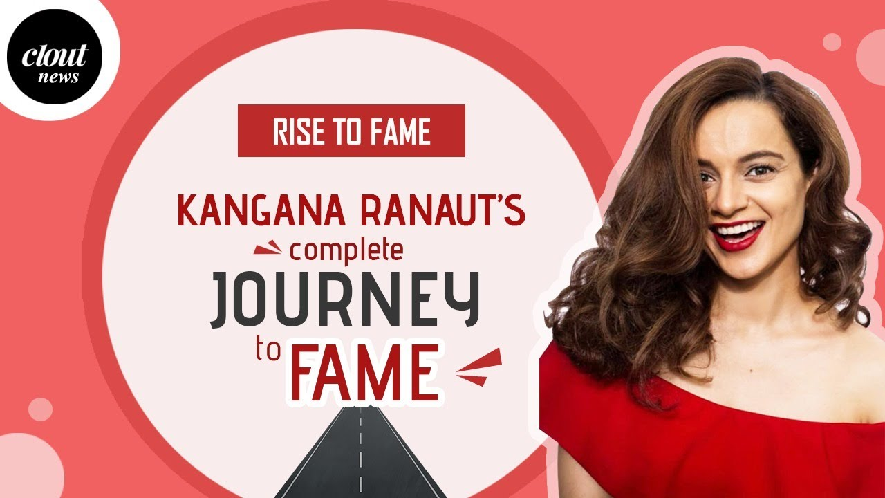 Kangana Ranaut's complete journey to fame - Rise To Fame | Clout News