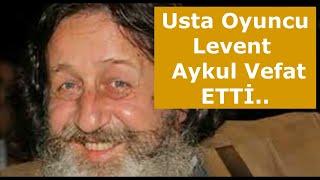 Tiyatro sanatçısı Levent Aykul Vefat Etti.. LEVENT AYKUL KİMDİR?