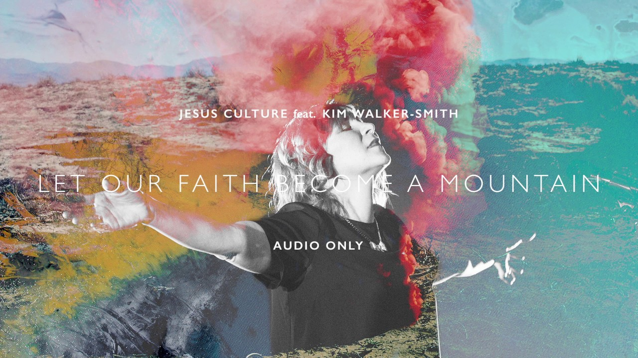 Jesus Culture - Let Our Faith Become A Mountain ft. Kim Walker-Smith (Audio)