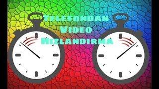 Telefondan videonun Bi kısmını (hızlandırma-Yavaşlatma)