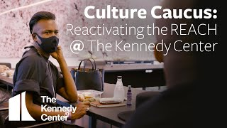 Culture Caucus: Reactivating the REACH @The Kennedy Center