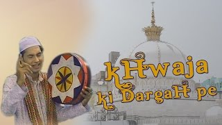 Khwaja Ki Dargah Pe | Khwaja Maharaja Hai | New Khwaja Video Song | Ajmer Sharif Dardah Song