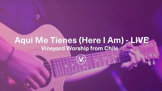 Aqui me tienes (here i am) - live vineyard worship from chile - spanish