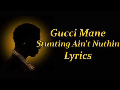 Gucci Mane - Stunting Ain't Nuthin Lyrics
