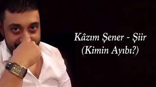 Kazım ŞENER - Kimin Ayıbı (Şiir)