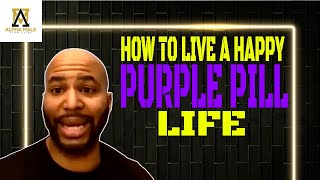 How To Live A Happy Purple Pill Life (@Alpha Male Strategies - AMS)