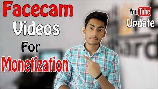 Youtube Update : Facecam Videos Must For Monetization?