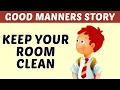 Keep Your Room Clean | Good Manners & Moral Values Stories For Kids | Learn Manners & Good Habits