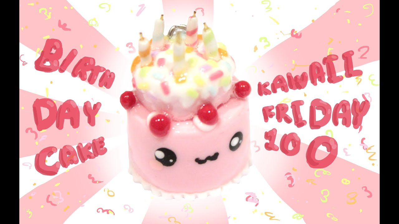 Birthday Cake Kawaii Friday 100 Tutorial in Polymer clay
