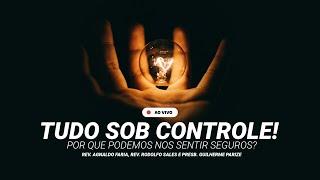 TUDO SOB CONTROLE! PODEMOS NOS SENTIR SEGUROS? | LIVE