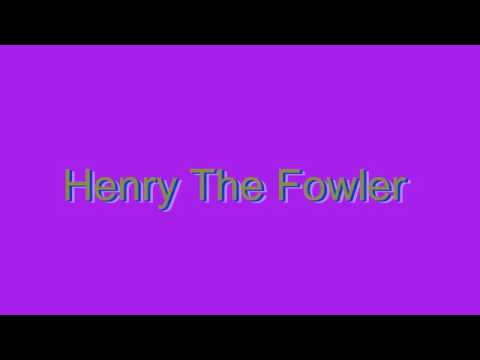 How to Pronounce Henry The Fowler