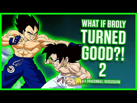 WHAT IF BROLY TURNED GOOD? PART 2 | Dragonball Discussion