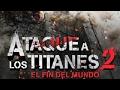Ataque a los titanes 2, el fin del mundo (Trailer)
