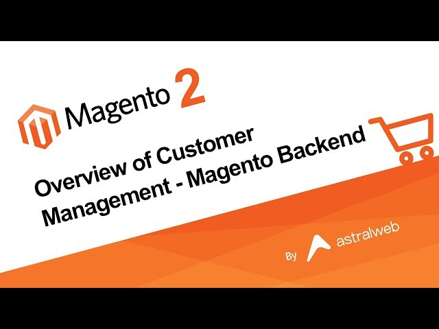 Magento 2 Overview of Customer Management - Magento Backend
