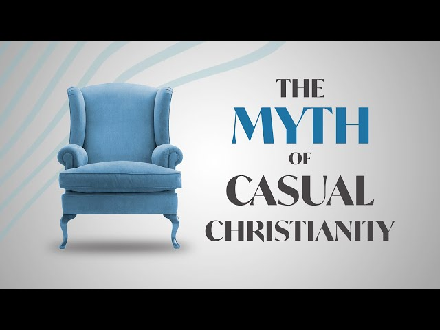 The Myth of Casual Christianity