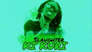 Ki Kuri -- Slaughter Man Di Panga (Official Audio)