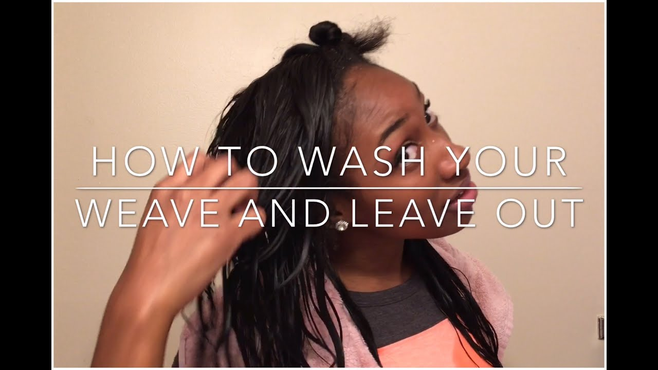 How To Wash Your Weave And Leave Out Youtube
