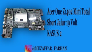 Acer One Z1402 Padam Short 19 Volt / Repair Laptop MBPNDBU144 0320 REV:2.0 Dead - Kasus 2