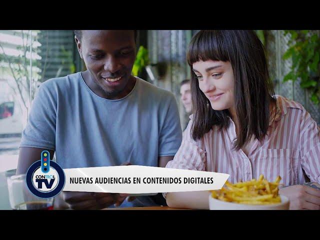 Nuevas audiencias en contenidos digitales - Control TV