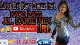 Ishq Bhi Kay Cheez Hai dj  Hard Dholki & JBL Dance mix- Latest dj song 2017!