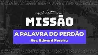 A PALAVRA DO PERDÃO - Rev. Edward Pereira