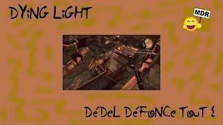 Dying light : Dedel défonce tout !