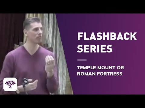 Flashback Series - Temple Mount or Roman Fortress