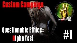 L4D2 Custom Campaign: Questionable Ethics Alpha Test | Part 1