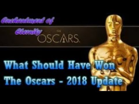 What Should have Won the Oscars 2018 Update