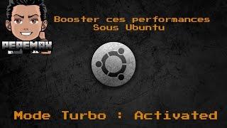 Booster ces perfomances sur Ubuntu [FR]