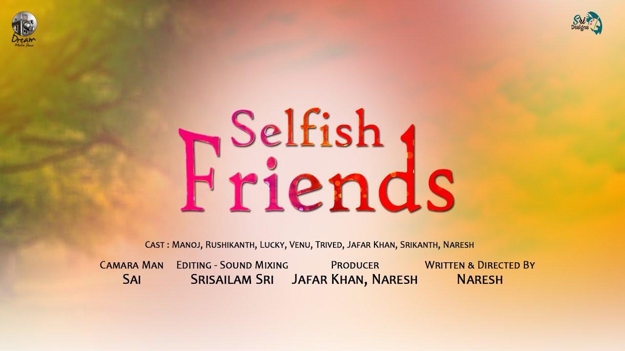 Selfish Friends 2017 Telugu Short Film By Naresh Youtube