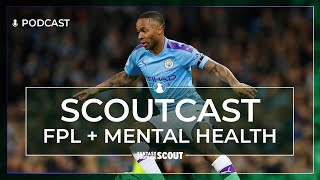 FPL AND MENTAL HEALTH | SCOUTCAST #328 | Fantasy Premier League Tips 19/20