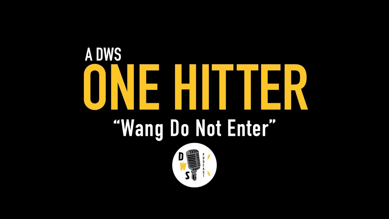 "Dinner with Schmucks Podcast - One Hitter, Ep 1 - ""Wang Do Not Enter"""