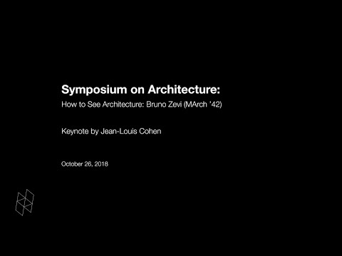 Symposium On Architecture: How To See Architecture: Bruno Zevi (MArch '42), Keynote Presentation