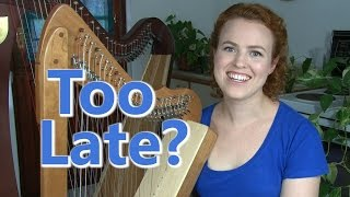 Is It Too Late to Learn to Play the Harp?