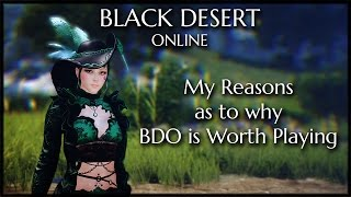 Black Desert Online - My Reasons BDO is Worth Playing