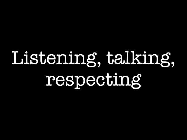 Listening, talking, respecting